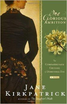 One Glorious Ambition: The Compassionate Crusade of Dorothea Dix, a Novel - Kirkpatrick, Jane - Re-vived.com