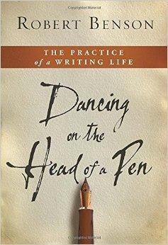 Dancing on the Head of a Pen: The Practice of a Writing Life - Benson, Robert - Re-vived.com