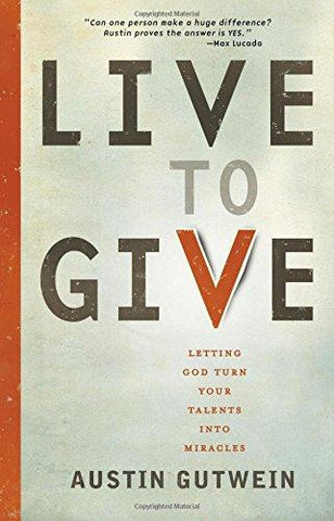 Live to Give: Let God Turn Your Talents into Miracles - Gutwein, Austin - Re-vived.com