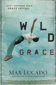 Wild Grace: What Happens When Grace Happens - Lucado, Max - Re-vived.com