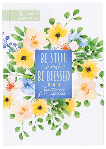 Be Still and Be Blessed: 365 Daily Devotions for Mothers