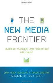 The New Media Frontier: Blogging, Vlogging, and Podcasting for Christ - Crossway - Re-vived.com