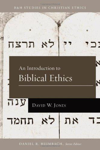 An Introduction to Biblical Ethics (B&H Studies in Christian Ethics) - Jones, David W. - Re-vived.com