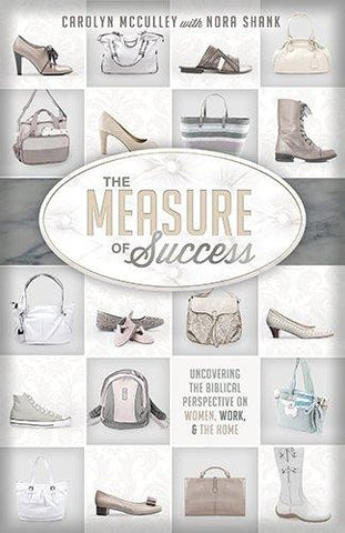 The Measure of Success: Uncovering the Biblical Perspective on Women, Work, and the Home - McCulley, Carolyn - Re-vived.com