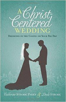 A Christ-Centered Wedding: Rejoicing in the Gospel on Your Big Day - Parks, Catherine - Re-vived.com