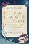 Deep Magic, Dragons And Talking Mice Paperback - Alister McGrath - Re-vived.com