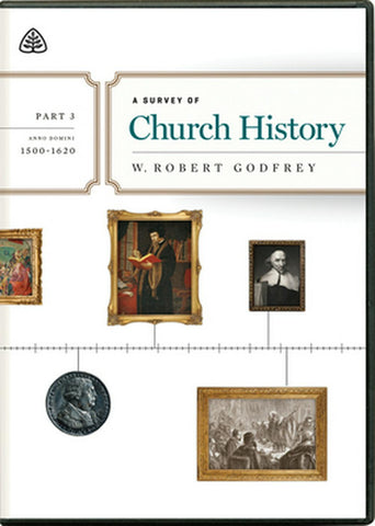 A Survey of Church History, Part 3 A.D. 1500-1620 DVD