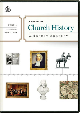 A Survey of Church History, Part 4 A.D. 1600-1800 DVD