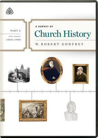 A Survey of Church History, Part 5 A.D. 1800-1900 DVD