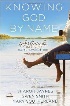Knowing God by Name: A Girlfriends in God Faith Adventure - Jaynes, Sharon; Smith, Gwen; Southerland, Mary - Re-vived.com