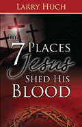 7 Places Jesus Shed His Blood Paperback Book - Larry Huch - Re-vived.com
