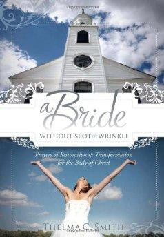A Bride Without Spot or Wrinkle: Prayers of Restoration & Transformation for the Body of Christ - Smith, Thelma C. - Re-vived.com
