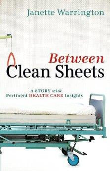 Between Clean Sheets: A Story With Pertinent Health Care Insights - Warrington, Janette - Re-vived.com