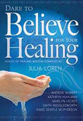 Dare To Believe For Your Healing Paperback Book - Julia Loren - Re-vived.com