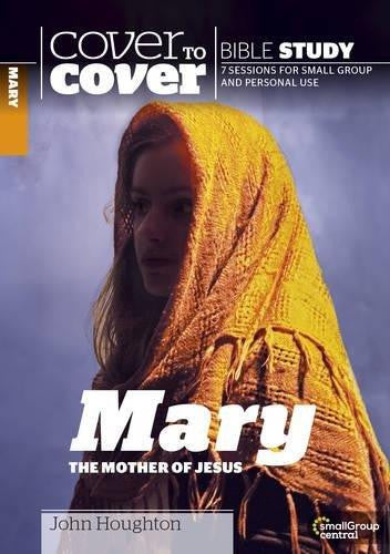 Cover to Cover Bible Study: Mary, The Mother of Jesus