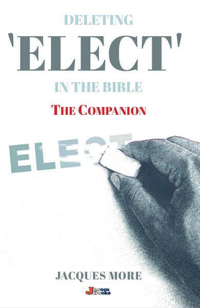 Deleting ELECT In the Bible: The Companion
