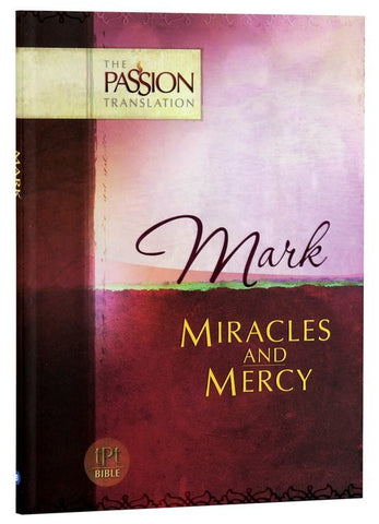 Mark: Miracles And Mercy - The Passion Translation - Re-vived.com