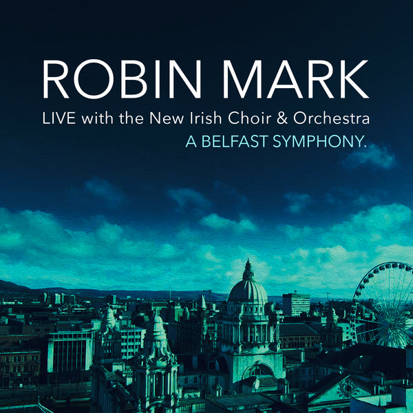 Robin Mark Live with the New Irish Choir &Orchestra: A Belfast Symphony CD
