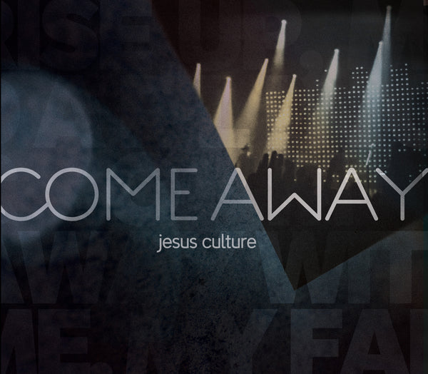 Come Away: Jesus Culture - Jesus Culture - Re-vived.com