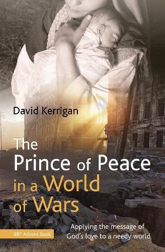 The Prince of Peace in a World of Wars: Applying the message of God's love to a needy world