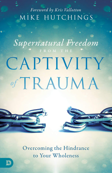 Supernatural Freedom from the Captivity of Trauma