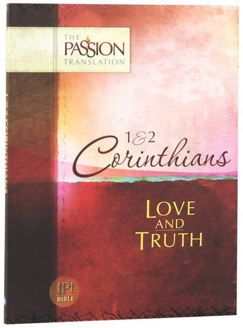 1 and 2 Corinthians: Love And Truth - The Passion Translation - Re-vived.com