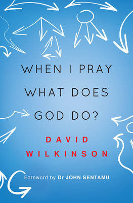 When I Pray What Does God Do - David Wilkinson - Re-vived.com