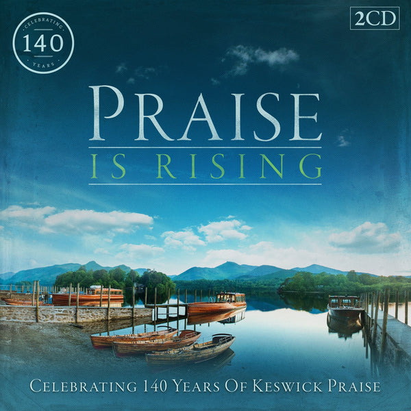 Praise Is Rising: Celebrating 140 Years Of Keswick Worship