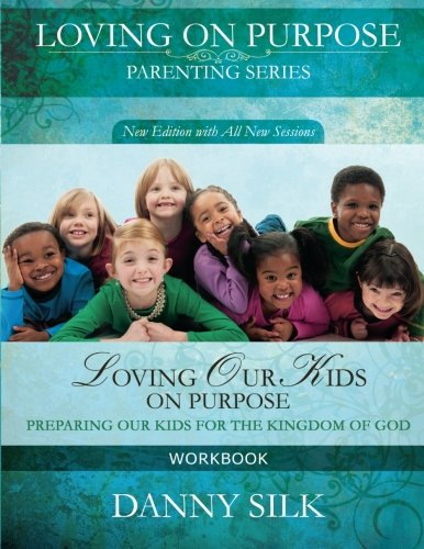 Loving Our Kids On Purpose Workbook (New Edition)