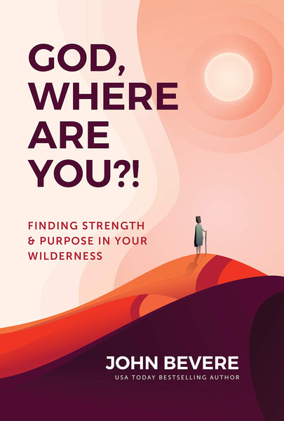 God, Where Are You?! - Finding Strength and Purpose in Your Wilderness