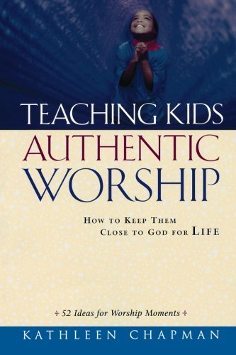 Teaching Kids Authentic Worship
