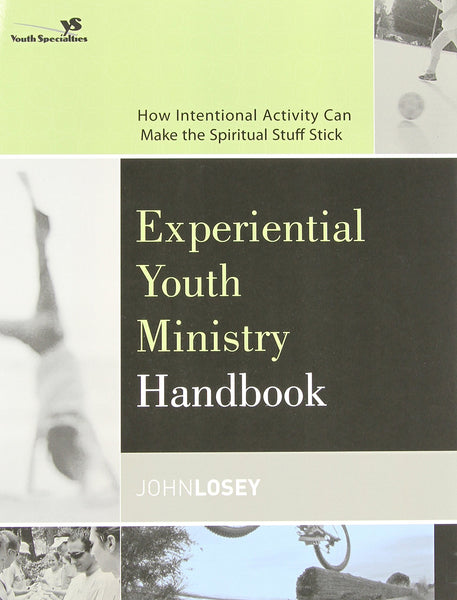 Experiential Youth Ministry Handbook: How Intentional Activity Can Make the Spiritual Stuff Stick (Youth Specialties)