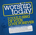 Worship Today: I Could Sing Of Your Love Forever CD - Mission Worship - Re-vived.com