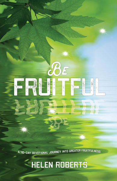 Be Fruitful: A 40-Day Devotional Journey Into Greater Fruitfulness