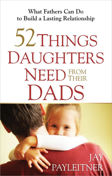 52 Things Daughters Need From Their Dads