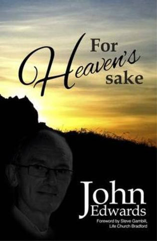 For Heavens Sake - John Edwards - Re-vived.com