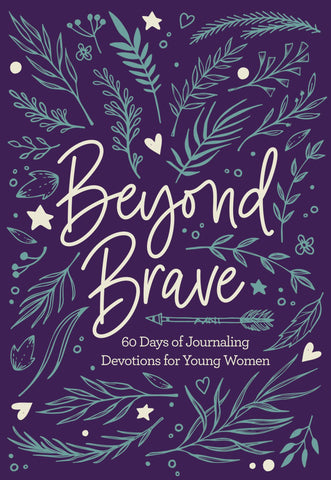 Beyond Brave: 60 Days of Journaling Devotions for Young Women