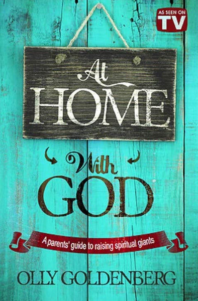 At Home With God: A Parent's Guide to Raising Spiritual Giants