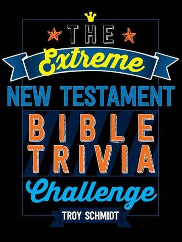The Extreme New Testament Bible Trivia Challenge - Troy Schmidt - Re-vived.com