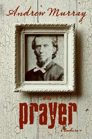 Andrew Murray On Prayer (6 in 1 Anthology) - Andrew Murray - Re-vived.com
