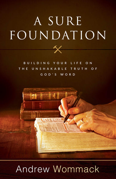 A Sure Foundation - Building Your Life on the Unshakeable Truth of God's Word