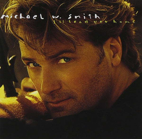 I'll Lead You Home CD - Michael W Smith - Re-vived.com