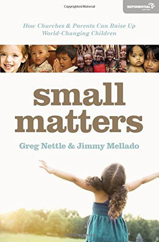 Small Matters: How Churches and Parents Can Raise Up World-Changing Children (Exponential Series)