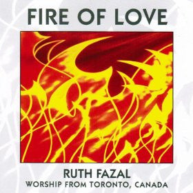 Fire Of Love - Worship From Toronto Canada CD - Ruth Fazal - Re-vived.com