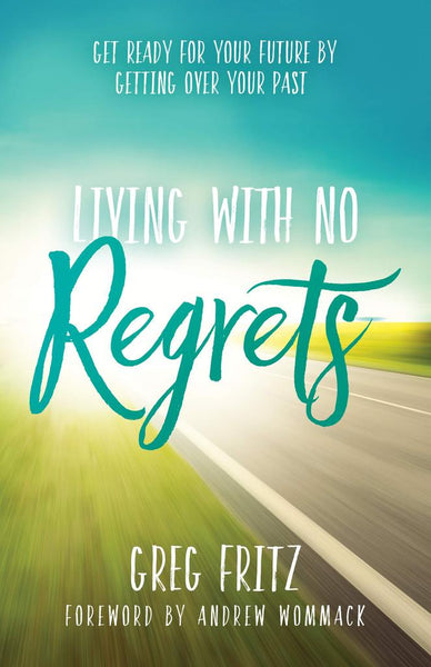 Living With No Regrets - Getting Ready for the Future by Getting Over the Past