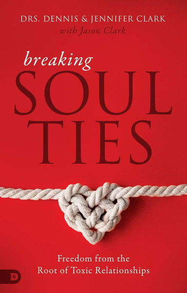 Breaking Soul Ties - Freedom from the Root of Toxic Relationships