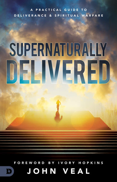 Supernaturally Delivered - A Practical Guide to Deliverance & Spiritual Warfare