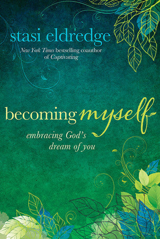Becoming Myself - Stasi Eldredge - Re-vived.com