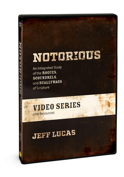 Notorious: An Integrated Study of the Rogues, Scoundrels, and Scallywags of Scripture – DVD with Video series and teaching resources