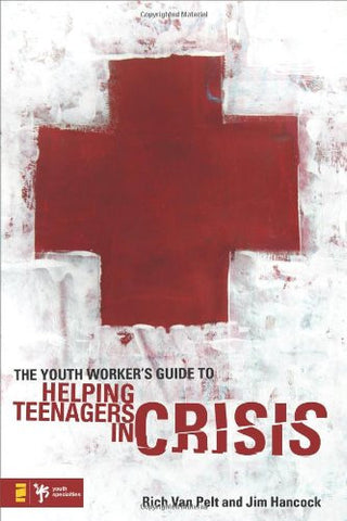 The Youth Worker's Guide to Helping Teenagers in Crisis (Youth Specialties)